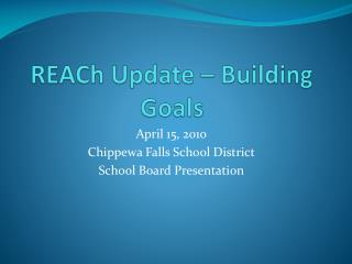 REACh  Update – Building Goals