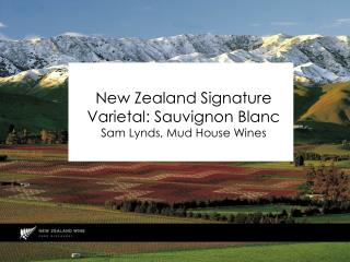 New Zealand Signature Varietal: Sauvignon Blanc Sam Lynds, Mud House Wines