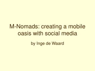 M-Nomads: creating a mobile oasis with social media