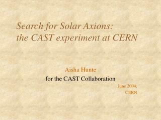 Search for Solar Axions: the CAST experiment at CERN