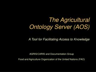 The Agricultural  Ontology Server (AOS) A Tool for Facilitating Access to Knowledge
