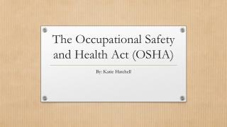 The Occupational Safety and Health Act (OSHA)