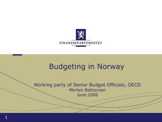 Budgeting in Norway Working party of Senior Budget Officials, OECD  Morten Baltzersen  June 2006