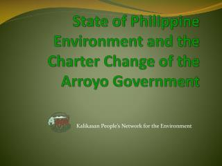 State of Philippine Environment and the Charter Change of the Arroyo Government