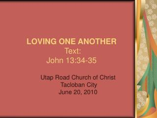 LOVING ONE ANOTHER Text: John 13:34-35
