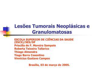 Lesões Tumorais Neoplásicas e Granulomatosas
