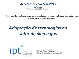Accelerate Oil&Gas  2013 21/05/2013 Windsor Barra Hotel, Rio de Janeiro