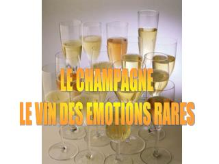 LE CHAMPAGNE LE VIN DES EMOTIONS RARES
