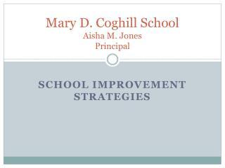 Mary D. Coghill School Aisha M. Jones  Principal