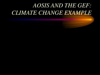 AOSIS AND THE GEF: CLIMATE CHANGE EXAMPLE