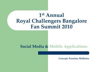 1 st  Annual  Royal Challengers Bangalore Fan Summit 2010