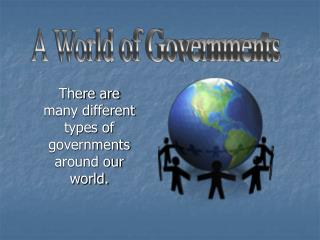 There are many different types of governments around our world.