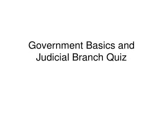 Government Basics and Judicial Branch Quiz