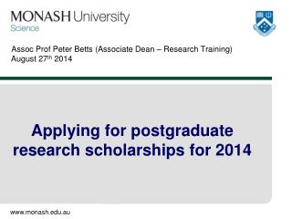 Assoc Prof Peter Betts (Associate Dean – Research Training)  August 27 th  2014