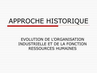 APPROCHE HISTORIQUE