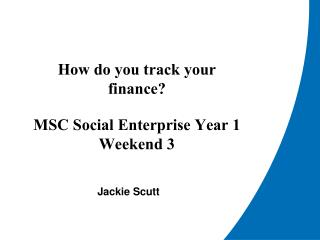 How do you track your finance? MSC Social Enterprise Year 1 Weekend 3