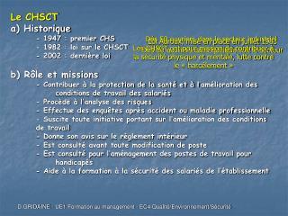 Le CHSCT a) Historique - 1947: premier CHS - 1982: loi sur le CHSCT - 2002: dernière loi