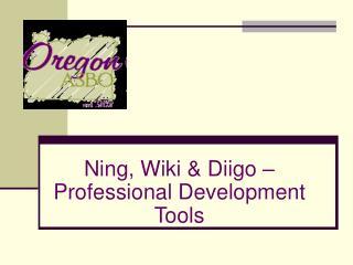 Ning, Wiki & Diigo � Professional Development Tools