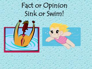 Fact or Opinion Sink or Swim!