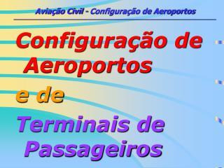 Configuração de Aeroportos e de  Terminais de Passageiros