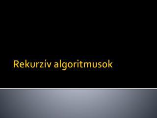 Rekur z�v algoritmusok