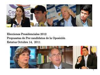 Venezuela Elecciones Presidenciales 2012 Propuestas de Pre-candidatos de la Oposición