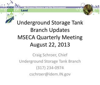 Underground Storage Tank Branch Updates MSECA Quarterly Meeting August 22, 2013