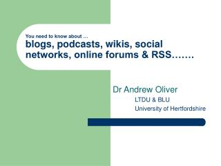 You need to know about … blogs, podcasts, wikis, social networks, online forums & RSS…….