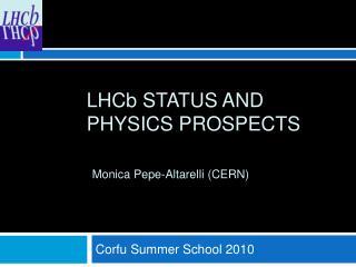 LHC b  status and physics prospects Monica Pepe-Altarelli (CERN)