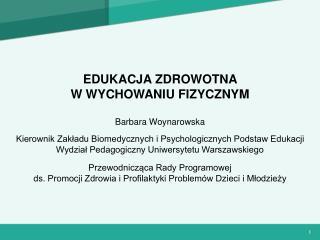 EDUKACJA ZDROWOTNA  W WYCHOWANIU FIZYCZNYM Barbara Woynarowska