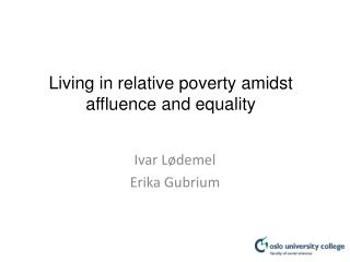 Living in relative poverty amidst affluence and equality