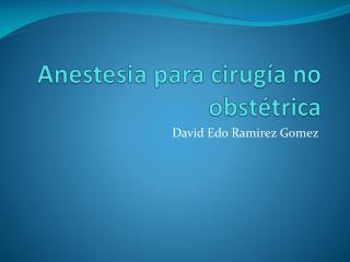 Anestesia para cirug�a no obst�trica