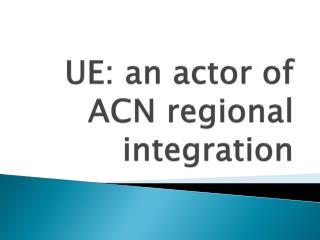 UE: an actor of ACN regional integration
