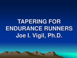 TAPERING FOR  ENDURANCE RUNNERS Joe I. Vigil, Ph.D.