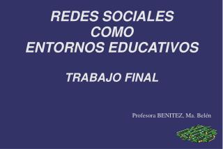 REDES SOCIALES COMO  ENTORNOS EDUCATIVOS TRABAJO FINAL