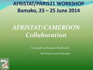 AFRISTAT/PARIS21 WORKSHOP Bamako, 23 – 25 June 2014