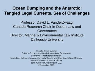 Ocean Dumping and the Antarctic: Tangled Legal Currents, Sea of Challenges  Professor David L. VanderZwaag, Canada Resea
