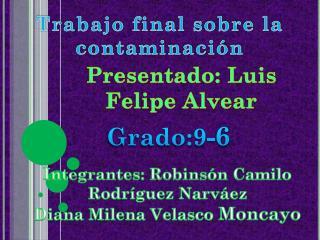 Integrantes: Robinsón Camilo Rodríguez Narváez Diana Milena Velasco  Moncayo