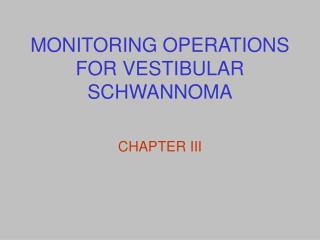 MONITORING OPERATIONS FOR VESTIBULAR SCHWANNOMA