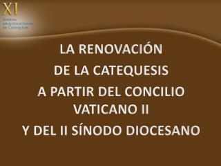 LA RENOVACI�N DE LA CATEQUESIS A PARTIR DEL CONCILIO VATICANO II Y DEL II S�NODO DIOCESANO