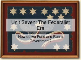 Unit Seven: The Federalist Era