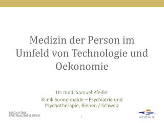 Medizin der Person im Umfeld von Technologie und  Oekonomie