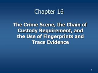 The Crime Scene, the Chain of Custody Requirement, and the Use of Fingerprints and Trace Evidence
