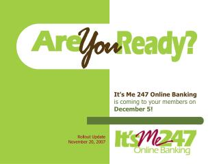 It's Me 247 Online Banking  is coming to your members on December 5!