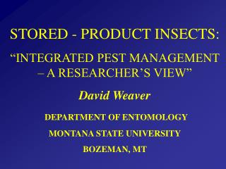 "STORED - PRODUCT INSECTS: ""INTEGRATED PEST MANAGEMENT – A RESEARCHER'S VIEW"" David Weaver"