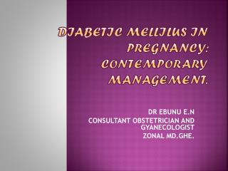 DIABETIC  MELLILUS  IN PREGNANCY: CONTEMPORARY MANAGEMENT.