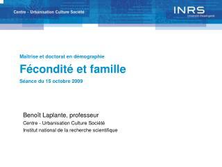 Maîtrise et doctorat en démographie Fécondité et famille Séance du 15 octobre 2009