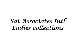 Sai Associates Intl Ladies  collections