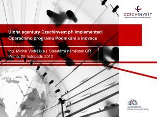 Úloha agentury CzechInvest při implementaci Operačního programu Podnikání a inovace