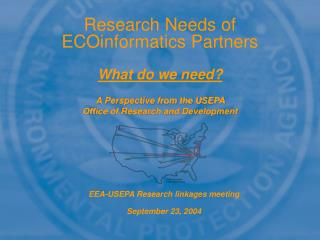 Research Needs of ECOinformatics Partners  What do we need?
